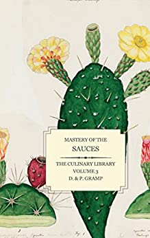 Mastery of the SAUCES (The Culinary Library Book 3) by [D  and  P Gramp]