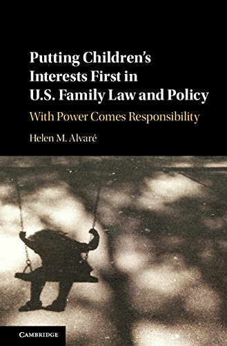 Putting Childrens Interests First In Us Family Law And Policy  With Power Comes Responsibility