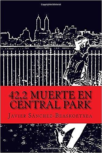 42,2 Muerte en Central Park: Amazon.es: Javier Sánchez-Beaskoetxea: Libros