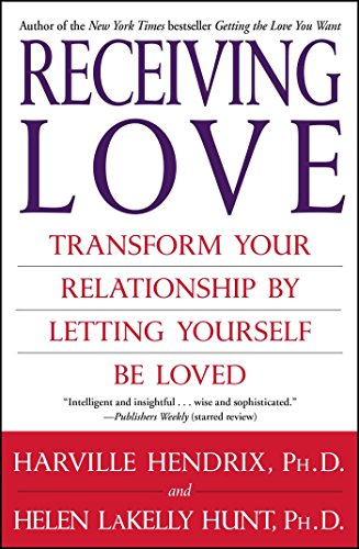 Receiving Love: Transform Your Relationship by Letting Yourself Be Loved (English Edition)