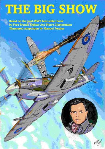 THE BIG SHOW VOLUME I: Illustrated adaptation in comic format of R.A.F Free French fighter ace Pierre Clostermann´s war memoirs