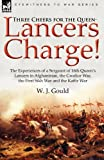 Three Cheers for the Queen-Lancers Charge! the Experiences of a Sergeant of 16th Queen's Lancers in Afghanistan, the Gwalior War, the First Sikh War, W. J. Gould, 0857061739