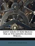 Saint Louis et Son Silecle Par le Vte [Joseph Alexis] Walsh, , 1277195978