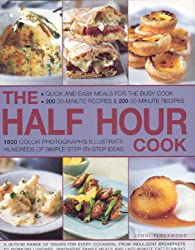 The Half Hour Cook: Quick and Easy Meals for the Busy Cook - 200 20-minute Recipes and 200 30-minute Recipes - 1600 Colour Photographs Illustrate Hundreds of Simple Step-by-step Ideas