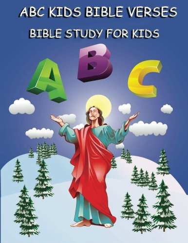 ABC Kids Bible Verses : Bible Study for Kids: Learning ABC Bible Verses for Children (ABC Books for Kids : Alphabet Books) (Volume 1)