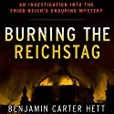 Burning the Reichstag: An Investigation into the Third Reich's Enduring Mystery Audiobook by Benjamin Carter Hett Narrated by Andrew Ingalls