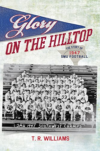 [R.E.A.D] Glory on the Hilltop: The Story of 1947 SMU Football<br />T.X.T