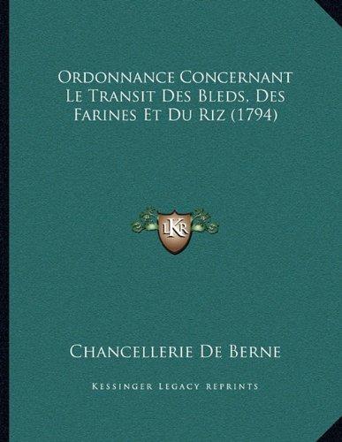 Ordonnance Concernant Le Transit Des Bleds, Des Farines Et Du Riz (1794) (French Edition)