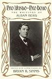 Pro Mundo-Pro Domo : The Writings of Alban Berg, Berg, Alban, 0199764069