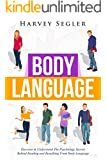 Body Language: Discover and Understand the Psychological Secrets Behind Reading and Benefitting From Body Language (Read People On Sight - Body Communication - Nonverbal Communication)