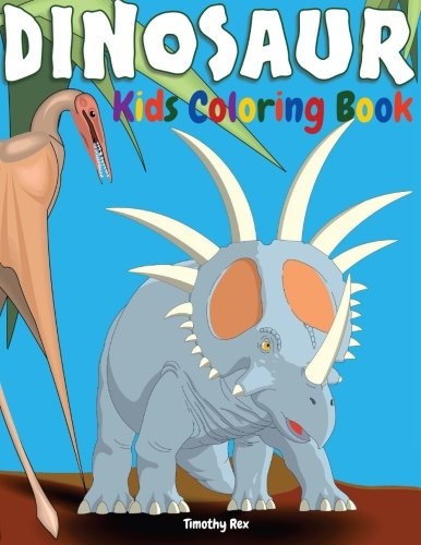 Dinosaur Kids Coloring Book: Children Activity Book for Boys Age 4-8, with A BIG Set of 55 Coloring Pages of Dinosaur, Alone & in Packs, Real & in ... (Animal Coloring 4 Gifted Kids) (Volume 1)