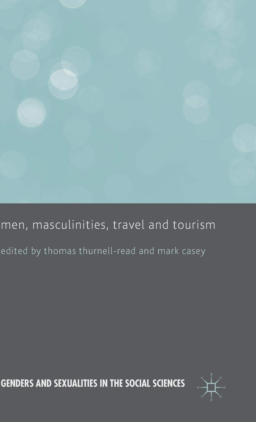 Men, Masculinities, Travel and Tourism (Genders and Sexualities in the Social Sciences) by Palgrave Macmillan