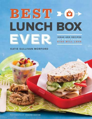 Best Lunch Box Ever: Ideas and Recipes for School Lunches Kids Will Love (The Best Love Ever)