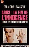 Ados : la fin de l'innocence : Enquête sur une sexualité à la dérive par Levasseur