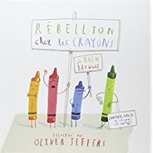 Rebellion chez les crayons ; French edition of The Day the Crayons Quit by Drew Daywalt (2014-03-10)