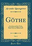 Göthe, Vol. 3: Sein Leben Und Seine Werke; Deutschlands Nothjahre, Der Alte Göthe, Faust (Von 1806 Bis 1832) (Classic Reprint) (German Edition)