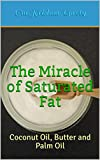 The Miracle of Saturated Fat: Coconut Oil, Butter and Palm Oil