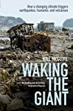 Waking the Giant : How a Changing Climate Triggers Earthquakes, Tsunamis, and Volcanoes, McGuire, Bill, 0199678758