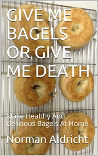 Download online GIVE ME BAGELS OR GIVE ME DEATH: Make Healthy And Delicious Bagels At Home PDF, azw (Kindle), ePub