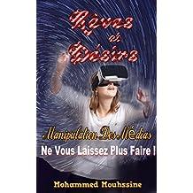 Rêves et Désirs: Manipulation Des Médias : Ne Vous Laissez Plus Faire !                                  ( mensonge,addiction,réalité virtuel,journal intime,manipulation ... ) (Coaching De Vie t. 3) (French Edition)