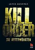 Die Auserwählten - Kill Order: Das Prequel zur Maze Runner-Trilogie (Die Auserwählten – Maze Runner, Band 4)