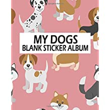 My Dogs Blank Sticker Album: Blank Sticker Book, A Large Journal With Blank Paper For Drawing (Volume 8)