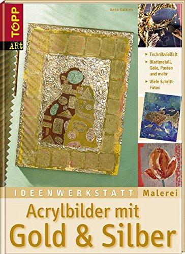 Acrylbilder mit Gold & Silber: Die große Bandbreite moderner Glanzeffekte. Ideenwerkstatt Malerei