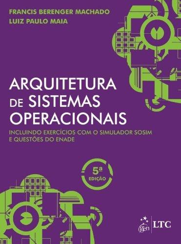 Arquitetura de Sistemas Operacionais: Incluindo Exercícios com o Simulador SOSIM e Questões do ENADE