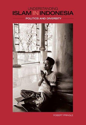 Understanding Islam  in Indonesia: Politics and Diversity