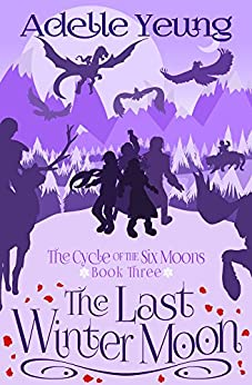 The Last Winter Moon: The Cycle of the Six Moons, Book Three by [Yeung, Adelle]