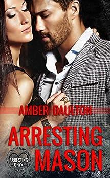 Arresting Mason (Arresting Onyx Book 1) by [Daulton, Amber]