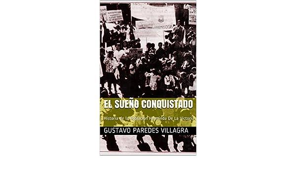Amazon.com: El Sueño Conquistado: Historia de la Población Herminda De La Victoria (Historias Noveladas nº 2) (Spanish Edition) eBook: Gustavo Paredes ...