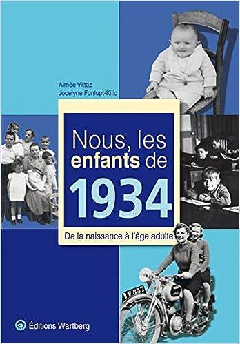 Nous, les enfants de 1934 : De la naissance à lâge adulte