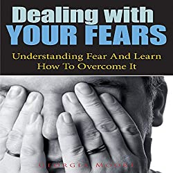 Dealing With Your Fears