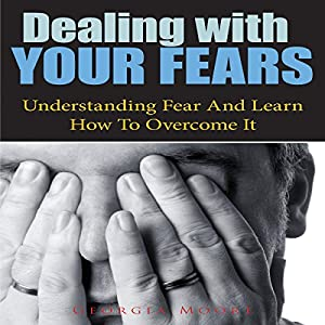 Dealing With Your Fears Audiobook