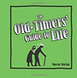 The Old-Timers' Guide to Life, Marcus Waring, 1849531773