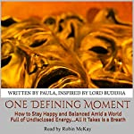 One Defining Moment: How to Stay Happy and Balanced Amid a World Full of Undisclosed Energy...All It Takes Is a Breath |  Written by Paula Inspired by Lord Buddha