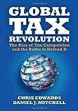 Global Tax Revolution, Chris Edwards and Daniel J. Mitchell, 1933995181