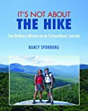 It's Not about the Hike, Nancy Sporborg, 0872331423
