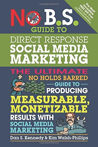 Download No B.S. Guide to Direct Response Social Media Marketing: The Ultimate No Holds Barred Guide to Producing Measurable, Monetizable Results with Social Media Marketing Pdf