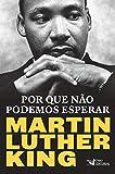 Por que não podemos esperar: Martin Luther King