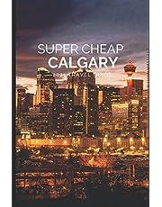 Super Cheap Calgary Travel Guide 2021: How to Enjoy a $1,000 Trip to Calgary for $150