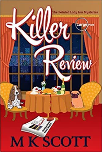 Killer Review A Cozy Mystery With Recipes The Painted Lady Inn Mysteries Volume 3 M K Scott Anya Kelleye 9781944712143 Amazon Books