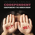 Codependent: Codependency the Hidden Enemy | Patricia A. Carlisle