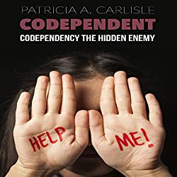 Codependent: Codependency the Hidden Enemy