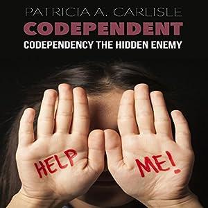 Codependent: Codependency the Hidden Enemy Audiobook