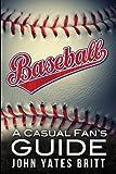 Baseball - a Casual Fan's Guide, John Yates Britt, 1625096186