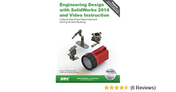 Engineering Design With Solidworks 2014 And Video Instruction David C Planchard 9781585038480 Amazon Com Books