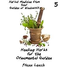 Healing Herbs for the Ornamental Garden (Herbal Medicine from Your Garden or Windowsill Book 5)