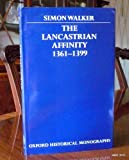 The Lancastrian Affinity, 1361 to 1399, Walker, Simon, 0198201745
